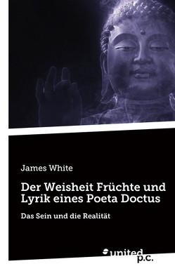 Der Weisheit Früchte und Lyrik eines Poeta Doctus von White,  James