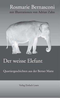 Der weisse Elefant – von Rosmarie Bernasconi und Adrian Zahn