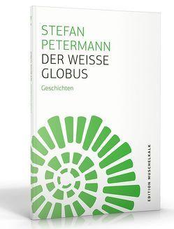 Der weiße Globus von Petermann,  Stefan, Schinkel,  André