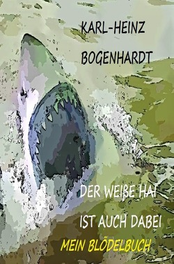 DER WEIßE HAI IST AICH DABEI von Bogenhardt,  Karl-Heinz
