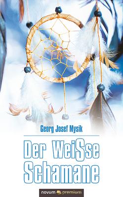 Der WeiSse Schamane von Mysik,  Georg Josef