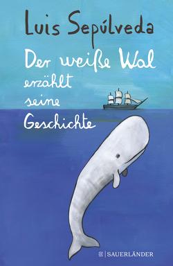 Der weiße Wal erzählt seine Geschichte von Mulazzani,  Simona, Sepúlveda,  Luis, Zurbrüggen,  Willi