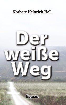 Der weiße Weg von Holl,  Norbert Heinrich