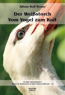 Der Weißstorch – Vom Vogel zum Kult von Bense,  Alfons Rolf