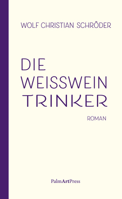 Die Weißweintrinker von Schröder,  Wolf Christian