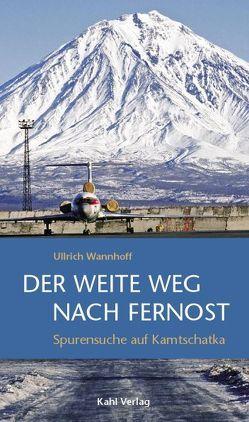 Der weite Weg nach Fernost von Wannhoff,  Ullrich