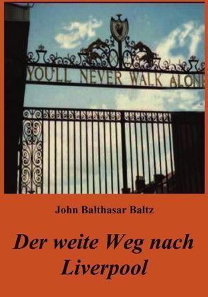 Der weite Weg nach Liverpool von Baltz,  John B
