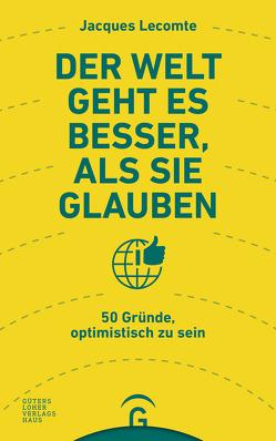 Der Welt geht es besser, als Sie glauben von Köpfer,  Monika, Lecomte,  Jacques