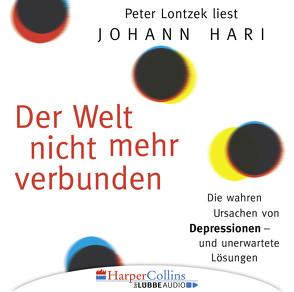 Der Welt nicht mehr verbunden von Hari,  Johann, Lontzek,  Peter