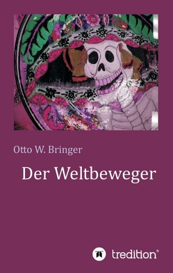 Der Weltbeweger von Bringer,  Otto W.