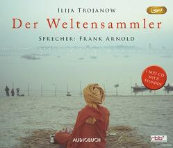 Der Weltensammler (MP3-CD) von Arnold,  Frank, Pannke,  Peter, Trojanow,  Ilija