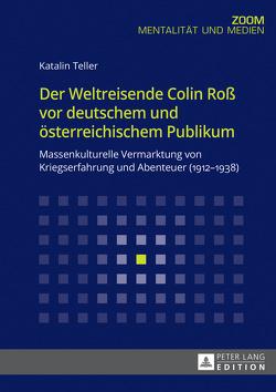 Der Weltreisende Colin Roß vor deutschem und österreichischem Publikum von Teller,  Katalin