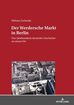 Der Werdersche Markt in Berlin von Zschocke,  Helmut