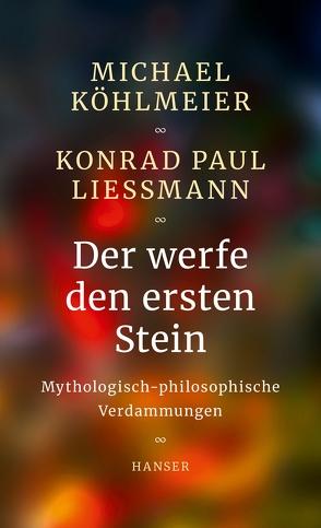 Der werfe den ersten Stein von Köhlmeier,  Michael, Liessmann,  Konrad Paul