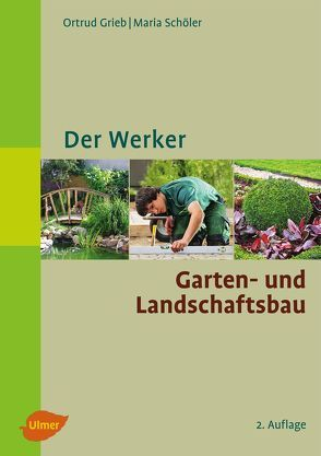 Der Werker. Garten- und Landschaftsbau von Grieb,  Ortrud, Schöler,  Maria