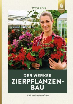 Der Werker. Zierpflanzenbau von Grieb,  Ortrud
