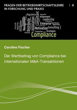 Der Wertbeitrag von Compliance bei internationalen M&A-Transaktionen von Fischer,  Caroline