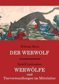 Der Werwolf / Werwölfe und Tierverwandlungen im Mittelalter von Hertz,  Wilhelm, Leubuscher,  Rudolf, Wagner,  Matthias