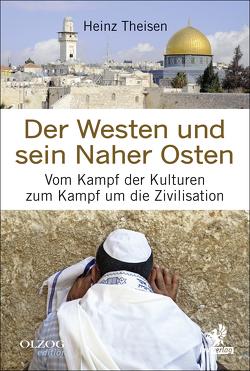 Der Westen und sein Naher Osten von Theisen,  Heinz