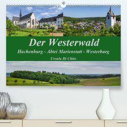 Der Westerwald (Premium, hochwertiger DIN A2 Wandkalender 2020, Kunstdruck in Hochglanz) von Di Chito,  Ursula