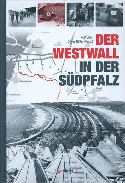 Der Westwall in der Südpfalz von Röller,  Oliver, Übel,  Rolf