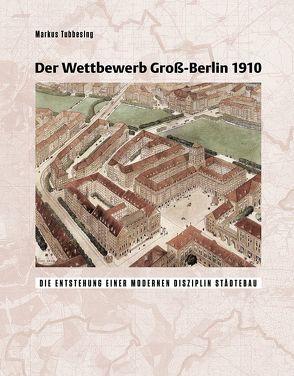 Der Wettbewerb Gross-Berlin 1910 von Tubbesing,  Markus