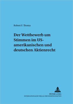 Der Wettbewerb um Stimmen im US-amerikanischen und deutschen Aktienrecht von Thoma,  Robert F.