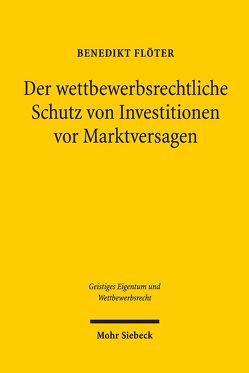 Der wettbewerbsrechtliche Schutz von Investitionen vor Marktversagen von Flöter,  Benedikt