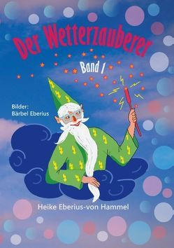 Der Wetterzauberer von Eberius-von Hammel,  Heike