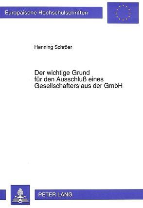 Der wichtige Grund für den Ausschluß eines Gesellschafters aus der GmbH von Schröer,  Henning