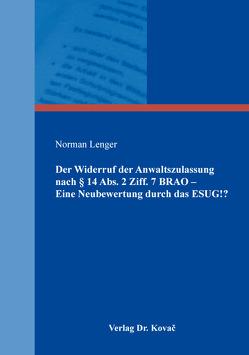 Der Widerruf der Anwaltszulassung nach § 14 Abs. 2 Ziff. 7 BRAO – Eine Neubewertung durch das ESUG!? von Lenger,  Norman