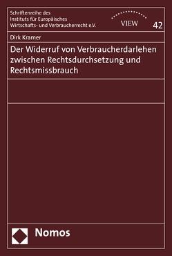 Der Widerruf von Verbraucherdarlehen zwischen Rechtsdurchsetzung und Rechtsmissbrauch von Krämer,  Dirk