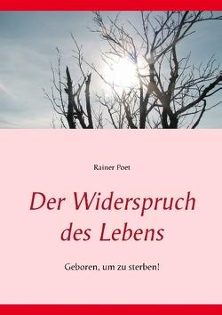 Der Widerspruch des Lebens von Poet,  Rainer