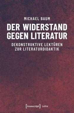Der Widerstand gegen Literatur von Baum,  Michael