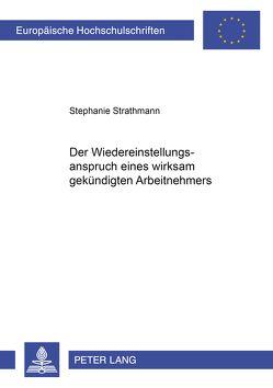 Der Wiedereinstellungsanspruch eines wirksam gekündigten Arbeitnehmers von Michel,  Stephanie