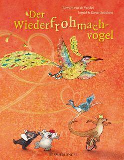 Der Wiederfrohmachvogel von Erdorf,  Rolf, Schubert,  Dieter, Schubert,  Ingrid, Vendel,  Edward van de