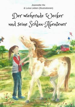 Der wiehernde Wecker und seine Schlau-Abenteuer von Hix,  Jeanette, Lieben,  Luisa