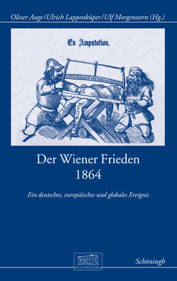 Der Wiener Frieden 1864 von Auge,  Oliver, Lappenküper,  Ulrich, Morgenstern,  Ulf