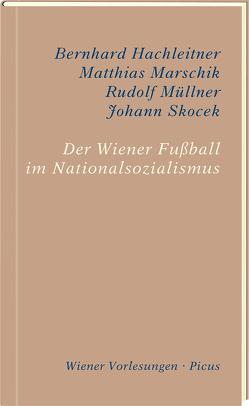 Der Wiener Fußball im Nationalsozialismus von Hachleitner,  Bernhard, Marschik,  Matthias, Müllner,  Rudolf, Skocek,  Johann