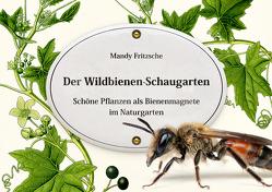 Der Wildbienen-Schaugarten von Fritzsche,  Mandy