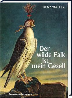 Der wilde Falk ist mein Gesell von Waller,  Renz
