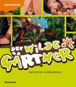 Der wilde Gärtner von Düringer ,  Roland, Heistinger,  Andrea