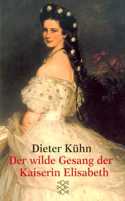 Der wilde Gesang der Kaiserin Elisabeth von Kühn,  Dieter