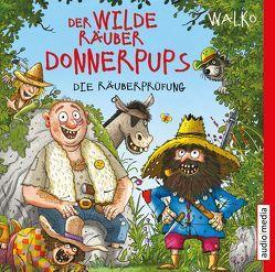 Der wilde Räuber Donnerpups. Die Räuberprüfung von Baltscheit,  Martin, Walko,  Walko