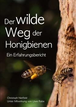 Der wilde Weg der Honigbienen von Nietfeld,  Christoph
