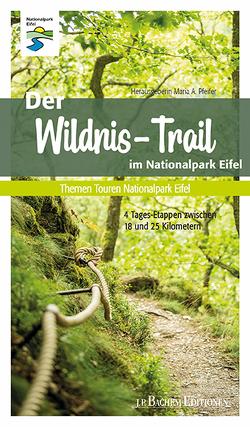 Der Wildnis-Trail im Nationalpark Eifel von Brunemann,  Hans-Georg, Harzheim,  Gabriele, Nationalpark Eifel, Pfeifer,  Maria A.