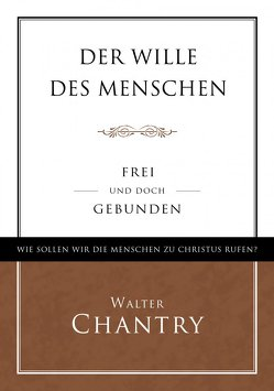 Der Wille des Menschen – frei und doch gebunden von Chantry,  Walter