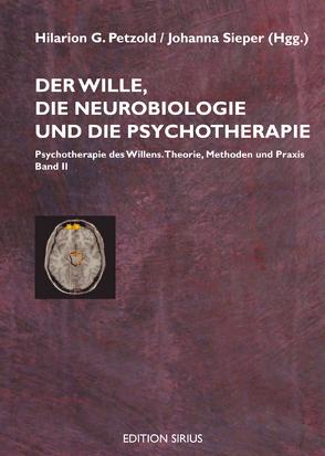 Der Wille, die Neurobiologie und die Psychotherapie von Hüther,  Gerald, Orth,  Ilse, Petzold,  Hilarion G., Schlimme,  Jann, Sieper,  Johanna, Velt,  Manfred, Wedekind,  Dirk