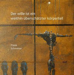 Der Wille ist ein weithin überschätzter Körperteil von Schmitter,  Frank