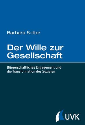 Der Wille zur Gesellschaft von Sutter,  Barbara